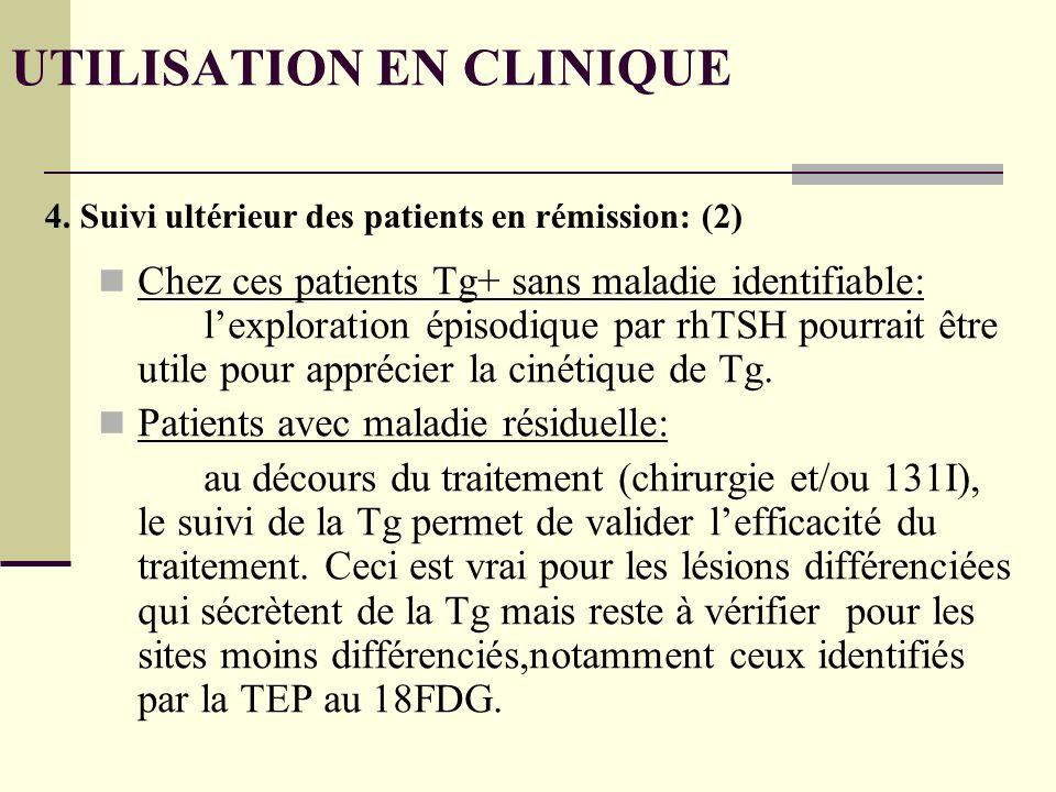 Chez ces patients Tg+ sans maladie identifiable: lexploration épisodique par rhTSH pourrait être utile pour apprécier la cinétique de Tg.