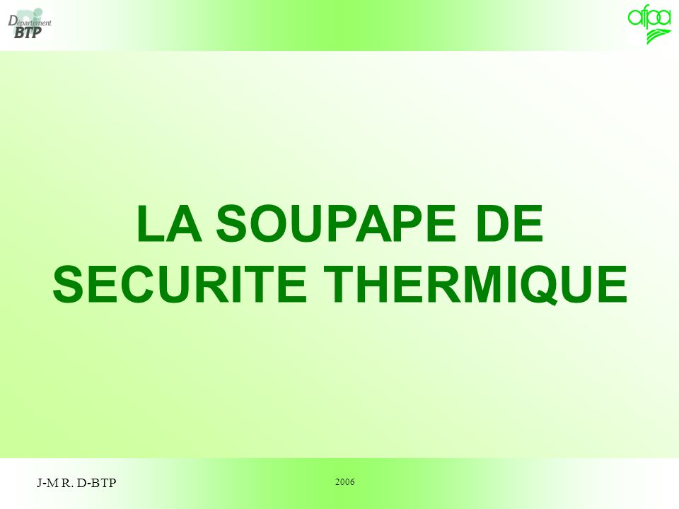 1 J-M R. D-BTP 2006 LA SOUPAPE DE SECURITE THERMIQUE
