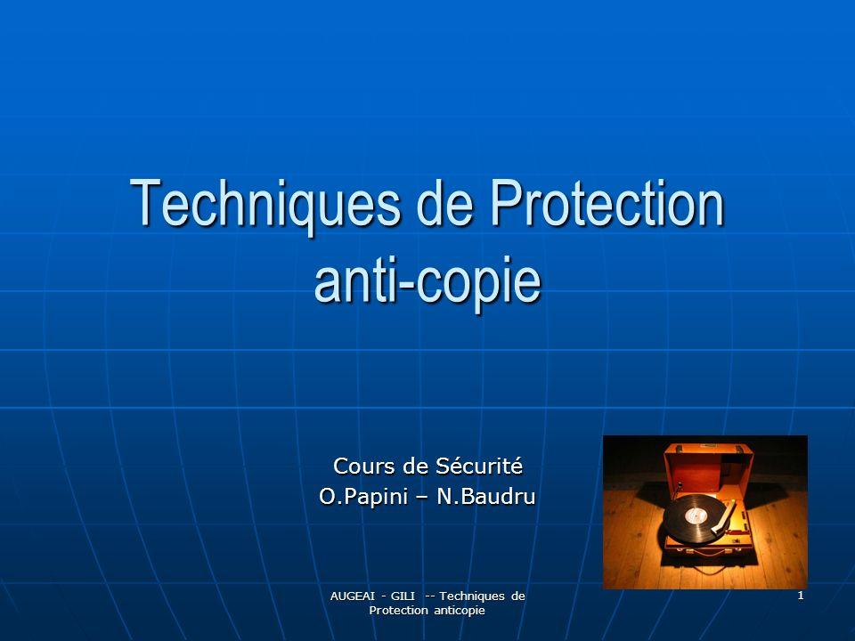 AUGEAI - GILI -- Techniques de Protection anticopie 1 Techniques de Protection anti-copie Cours de Sécurité O.Papini – N.Baudru