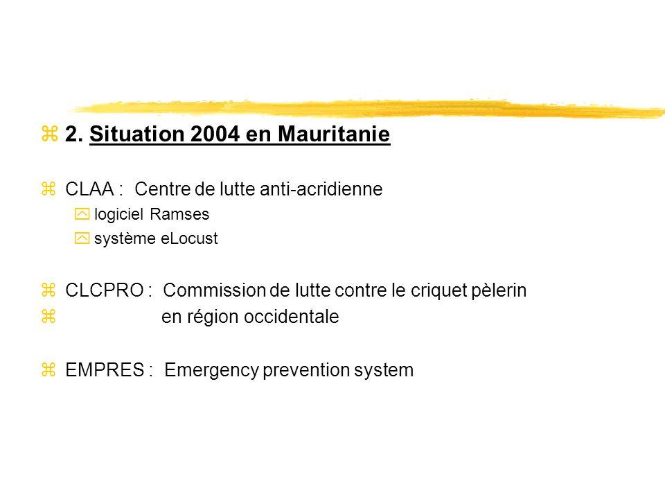 z2. Situation 2004 en Mauritanie zCLAA : Centre de lutte anti-acridienne ylogiciel Ramses ysystème eLocust zCLCPRO : Commission de lutte contre le cri