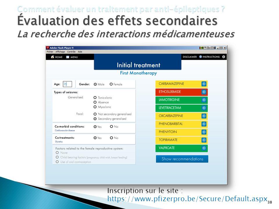 38 Comment évaluer un traitement par anti-épileptiques ? Évaluation des effets secondaires La recherche des interactions médicamenteuses Inscription s