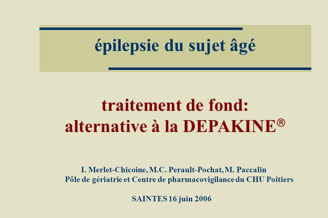 épilepsie du sujet âgé traitement de fond: alternative à la DEPAKINE I. Merlet-Chicoine, M.C. Perault-Pochat, M. Paccalin Pôle de gériatrie et Centre