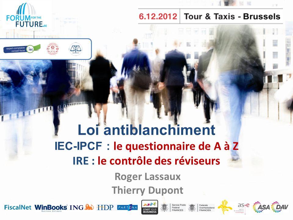 Loi antiblanchiment IEC-IPCF : le questionnaire de A à Z IRE : le contrôle des réviseurs Roger Lassaux Thierry Dupont
