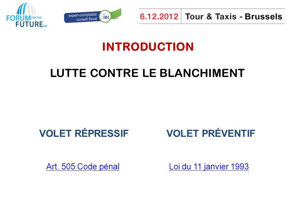 INTRODUCTION LUTTE CONTRE LE BLANCHIMENT VOLET RÉPRESSIF VOLET PRÉVENTIF Art.