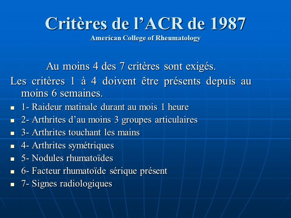 Critères de lACR de 1987 American College of Rheumatology Au moins 4 des 7 critères sont exigés. Les critères 1 à 4 doivent être présents depuis au mo