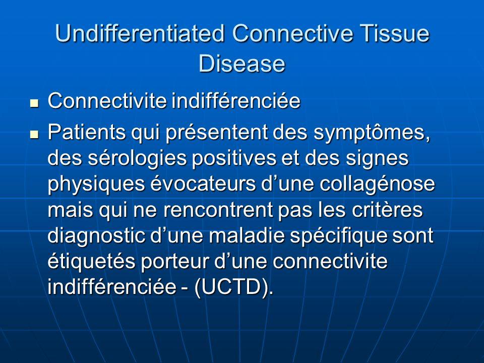 Undifferentiated Connective Tissue Disease Connectivite indifférenciée Connectivite indifférenciée Patients qui présentent des symptômes, des sérologi
