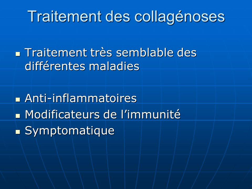 Traitement des collagénoses Traitement très semblable des différentes maladies Traitement très semblable des différentes maladies Anti-inflammatoires