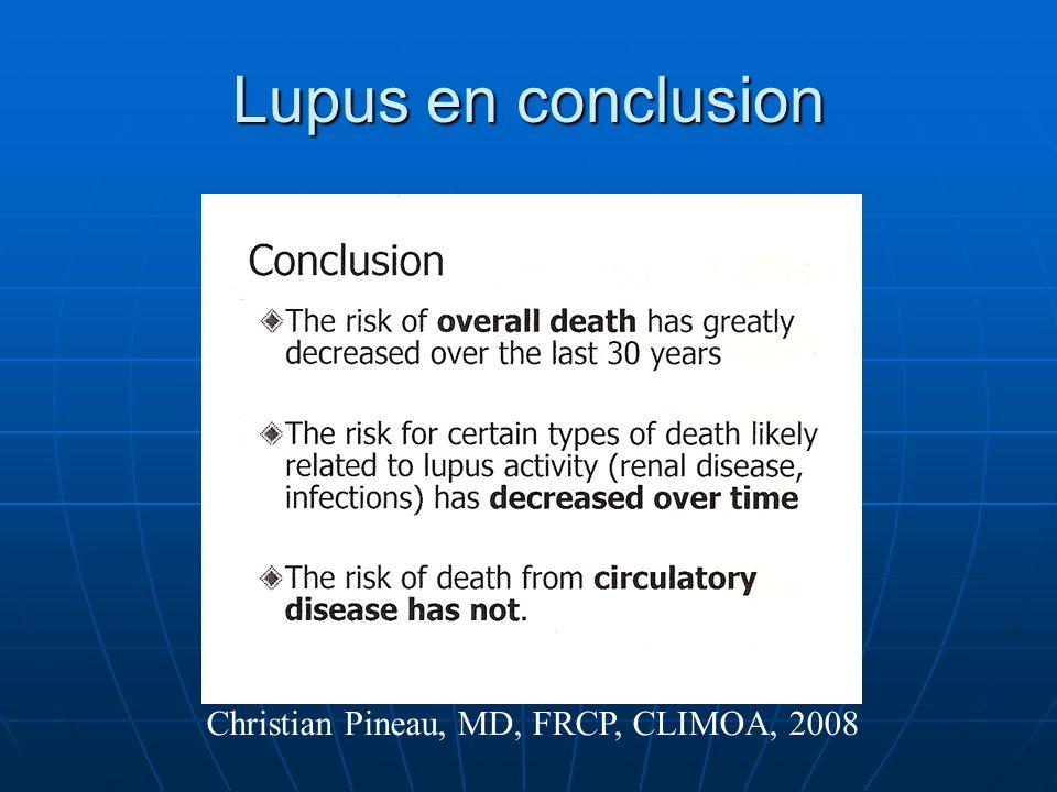 Lupus en conclusion Christian Pineau, MD, FRCP, CLIMOA, 2008