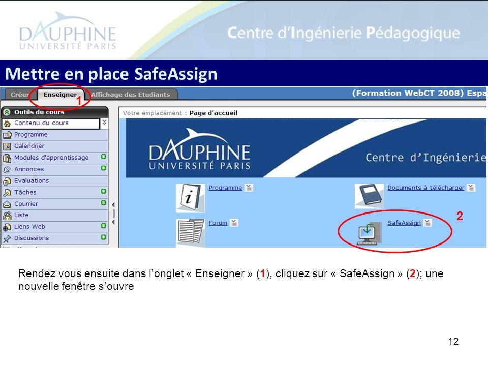 12 Mettre en place SafeAssign Rendez vous ensuite dans longlet « Enseigner » (1), cliquez sur « SafeAssign » (2); une nouvelle fenêtre souvre 1 2