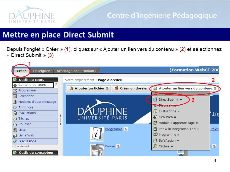 4 Mettre en place Direct Submit Depuis longlet « Créer » (1), cliquez sur « Ajouter un lien vers du contenu » (2) et sélectionnez « Direct Submit » (3