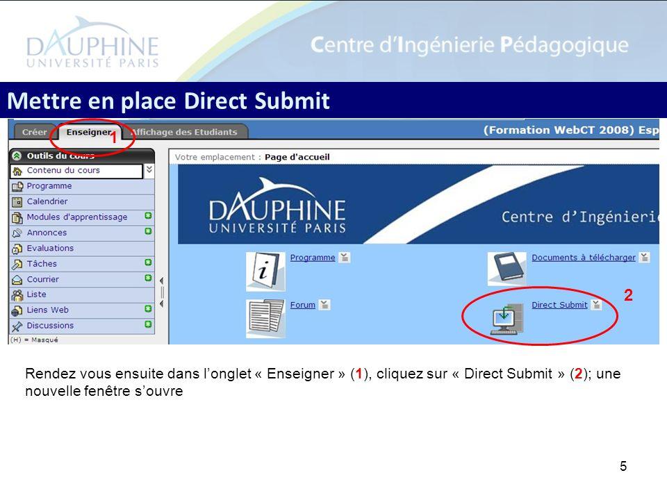5 Mettre en place Direct Submit Rendez vous ensuite dans longlet « Enseigner » (1), cliquez sur « Direct Submit » (2); une nouvelle fenêtre souvre 1 2