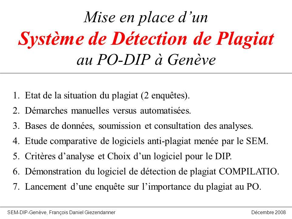 Mise en place dun Système de Détection de Plagiat au PO-DIP à Genève 1. Etat de la situation du plagiat (2 enquêtes). 2. Démarches manuelles versus au
