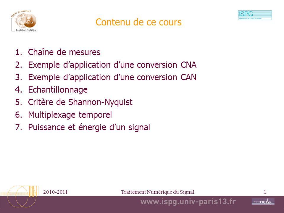2010-2011Traitement Numérique du Signal1 Contenu de ce cours 1.Chaîne de mesures 2.Exemple dapplication dune conversion CNA 3.Exemple dapplication dun