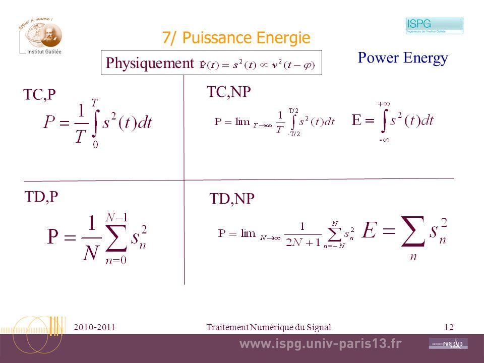 2010-2011Traitement Numérique du Signal12 7/ Puissance Energie Physiquement : TC,P TC,NP TD,P TD,NP Power Energy