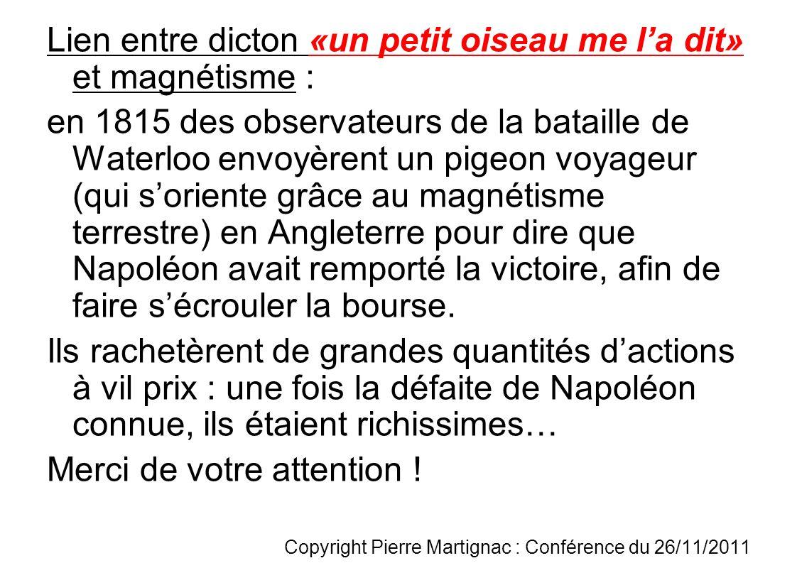 Lien entre dicton «un petit oiseau me la dit» et magnétisme : en 1815 des observateurs de la bataille de Waterloo envoyèrent un pigeon voyageur (qui s
