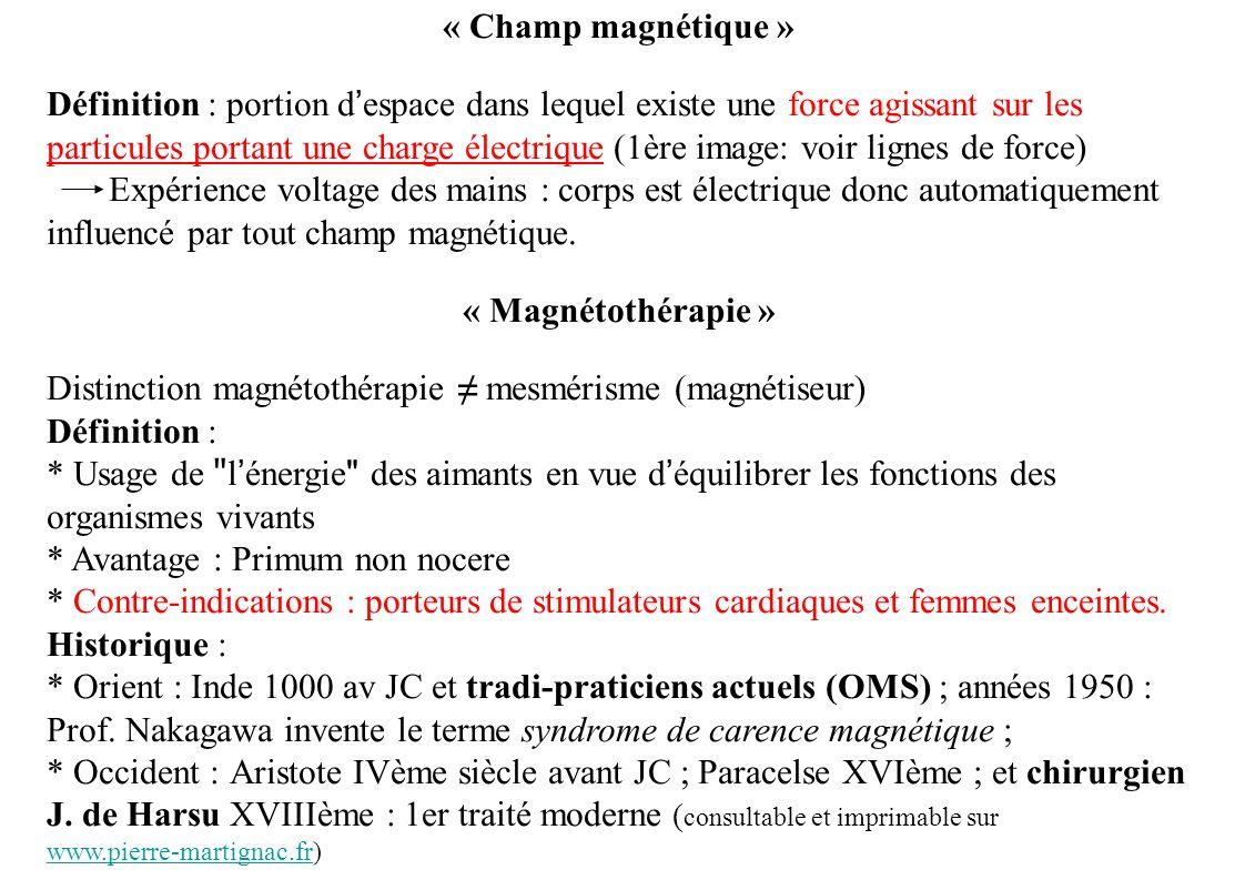 « Champ magnétique » Définition : portion despace dans lequel existe une force agissant sur les particules portant une charge électrique (1ère image: