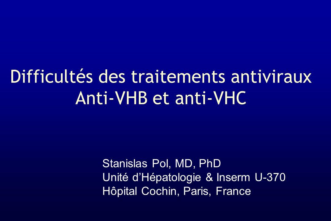 Difficultés des traitements antiviraux Anti-VHB et anti-VHC Stanislas Pol, MD, PhD Unité dHépatologie & Inserm U-370 Hôpital Cochin, Paris, France