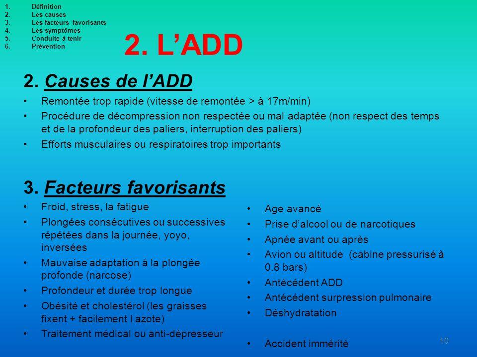 2. LADD 2. Causes de lADD Remontée trop rapide (vitesse de remontée > à 17m/min) Procédure de décompression non respectée ou mal adaptée (non respect
