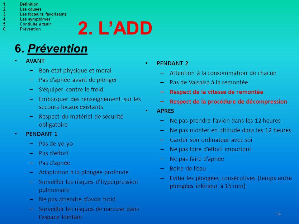2. LADD 6. Prévention AVANT – Bon état physique et moral – Pas dapnée avant de plonger – Séquiper contre le froid – Embarquer des renseignement sur le