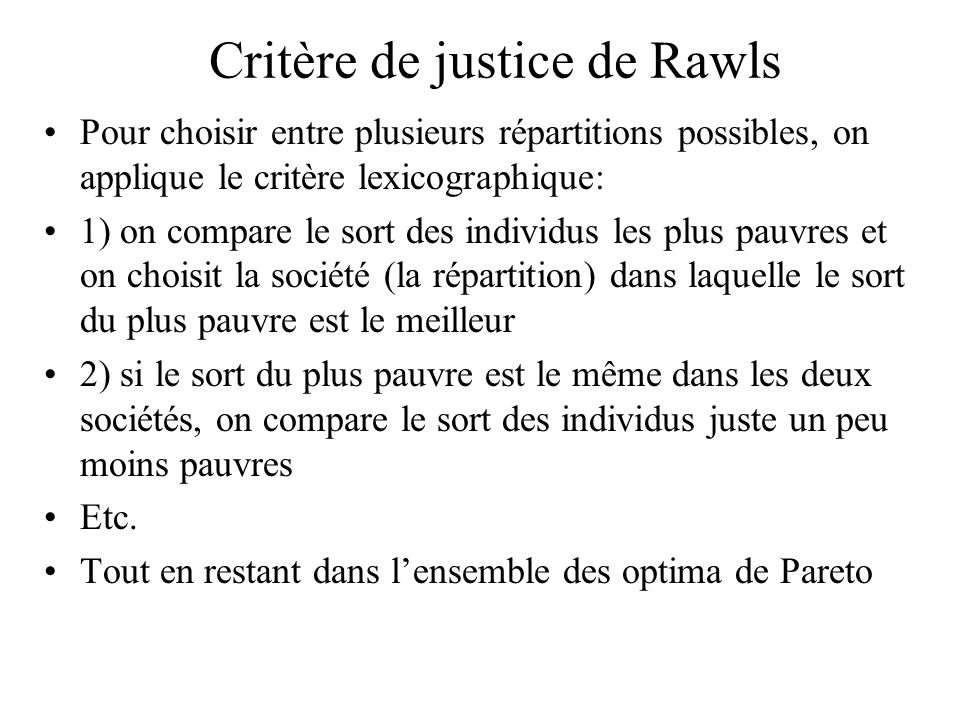 Critère de justice de Rawls Pour choisir entre plusieurs répartitions possibles, on applique le critère lexicographique: 1) on compare le sort des ind