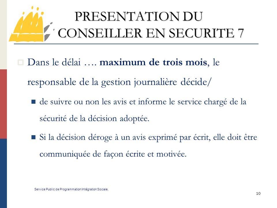 10 PRESENTATION DU CONSEILLER EN SECURITE 7 Service Public de Programmation Int é gration Sociale, Dans le délai ….