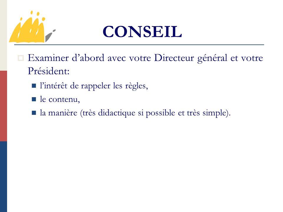 CONSEIL Examiner dabord avec votre Directeur général et votre Président: lintérêt de rappeler les règles, le contenu, la manière (très didactique si possible et très simple).