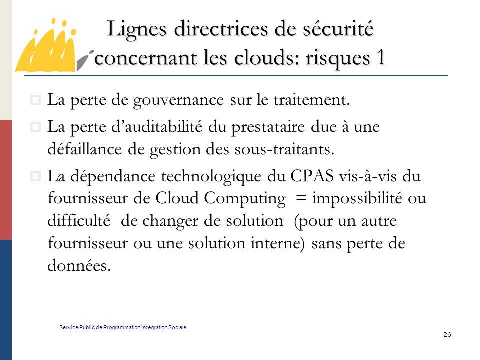 26 Lignes directrices de sécurité concernant les clouds: risques 1 Service Public de Programmation Int é gration Sociale, La perte de gouvernance sur le traitement.
