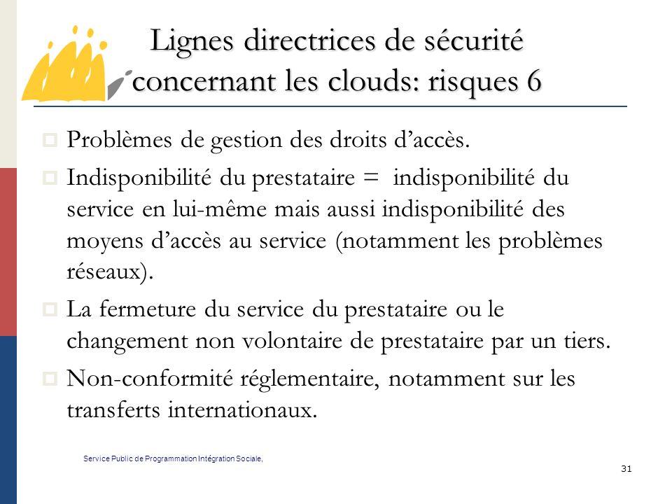 31 Lignes directrices de sécurité concernant les clouds: risques 6 Service Public de Programmation Int é gration Sociale, Problèmes de gestion des droits daccès.