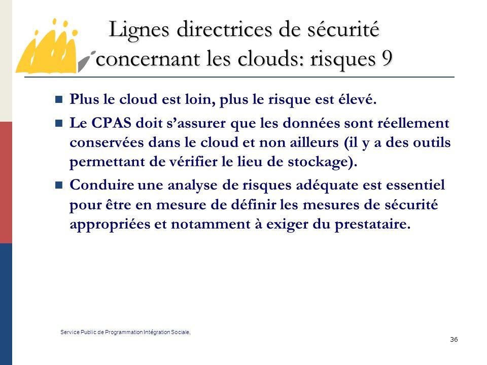 36 Lignes directrices de sécurité concernant les clouds: risques 9 Service Public de Programmation Int é gration Sociale, Plus le cloud est loin, plus le risque est élevé.