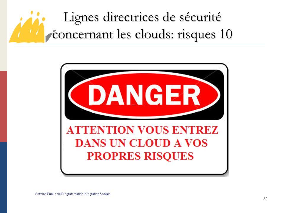 37 Lignes directrices de sécurité concernant les clouds: risques 10 Service Public de Programmation Int é gration Sociale,