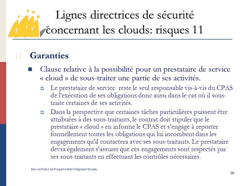 38 Lignes directrices de sécurité concernant les clouds: risques 11 Service Public de Programmation Int é gration Sociale, Garanties Clause relative à la possibilité pour un prestataire de service « cloud » de sous-traiter une partie de ses activités.