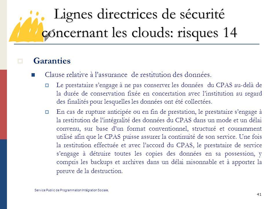 41 Lignes directrices de sécurité concernant les clouds: risques 14 Service Public de Programmation Int é gration Sociale, Garanties Clause relative à lassurance de restitution des données.