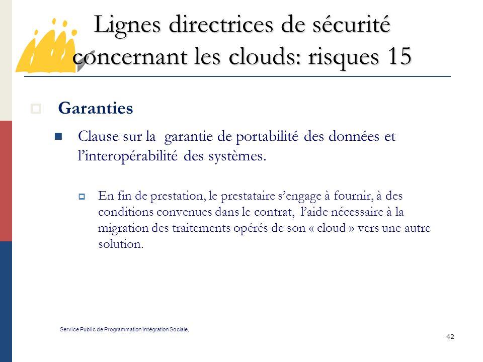 42 Lignes directrices de sécurité concernant les clouds: risques 15 Service Public de Programmation Int é gration Sociale, Garanties Clause sur la garantie de portabilité des données et linteropérabilité des systèmes.
