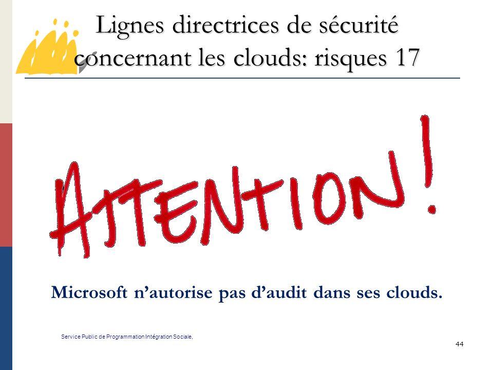 44 Lignes directrices de sécurité concernant les clouds: risques 17 Service Public de Programmation Int é gration Sociale, Microsoft nautorise pas daudit dans ses clouds.
