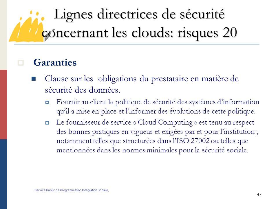 47 Lignes directrices de sécurité concernant les clouds: risques 20 Service Public de Programmation Int é gration Sociale, Garanties Clause sur les obligations du prestataire en matière de sécurité des données.