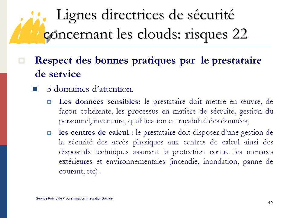 49 Lignes directrices de sécurité concernant les clouds: risques 22 Service Public de Programmation Int é gration Sociale, Respect des bonnes pratiques par le prestataire de service 5 domaines dattention.
