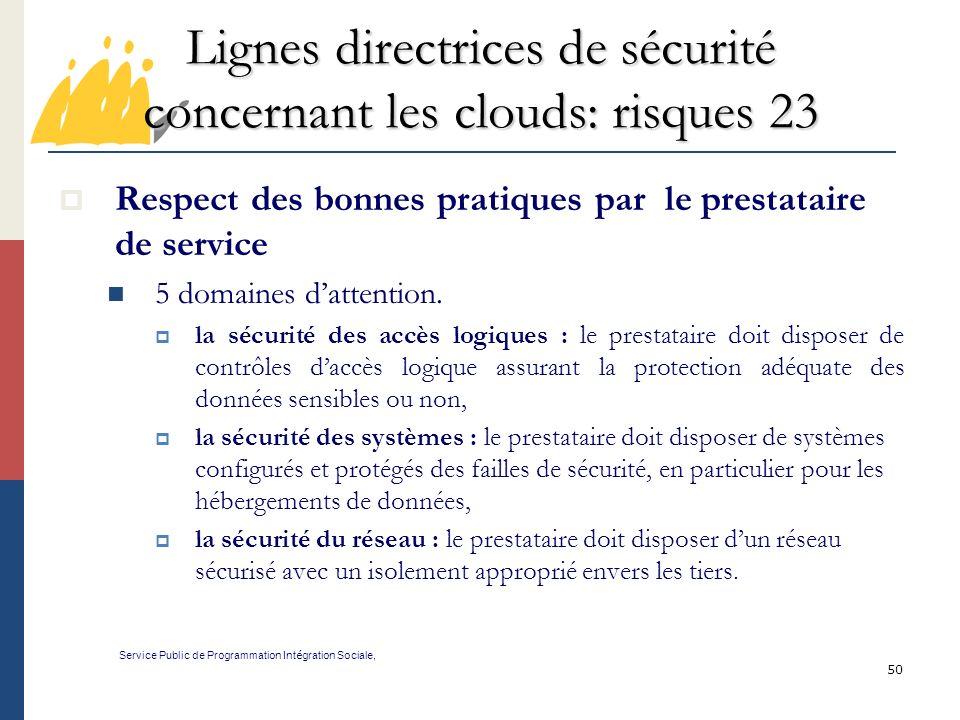 50 Lignes directrices de sécurité concernant les clouds: risques 23 Service Public de Programmation Int é gration Sociale, Respect des bonnes pratiques par le prestataire de service 5 domaines dattention.