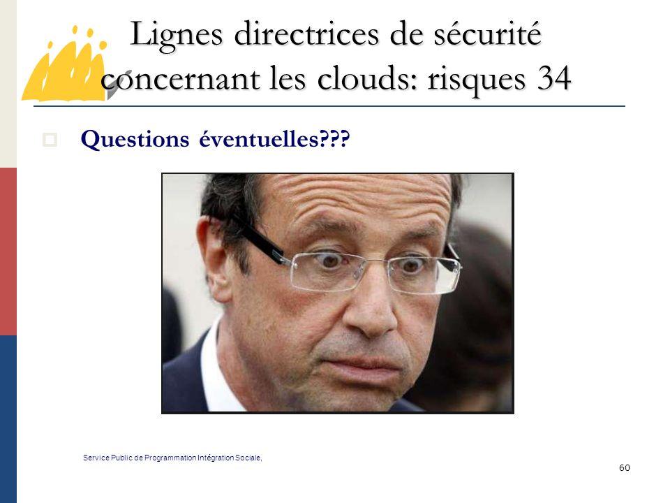 60 Lignes directrices de sécurité concernant les clouds: risques 34 Service Public de Programmation Int é gration Sociale, Questions éventuelles???