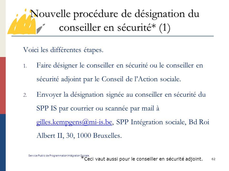 62 Nouvelle procédure de désignation du conseiller en sécurité* (1) Service Public de Programmation Int é gration Sociale, Voici les différentes étapes.