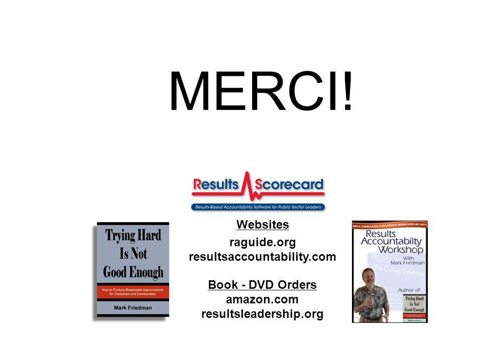 MERCI! Websites raguide.org resultsaccountability.com Book - DVD Orders amazon.com resultsleadership.org