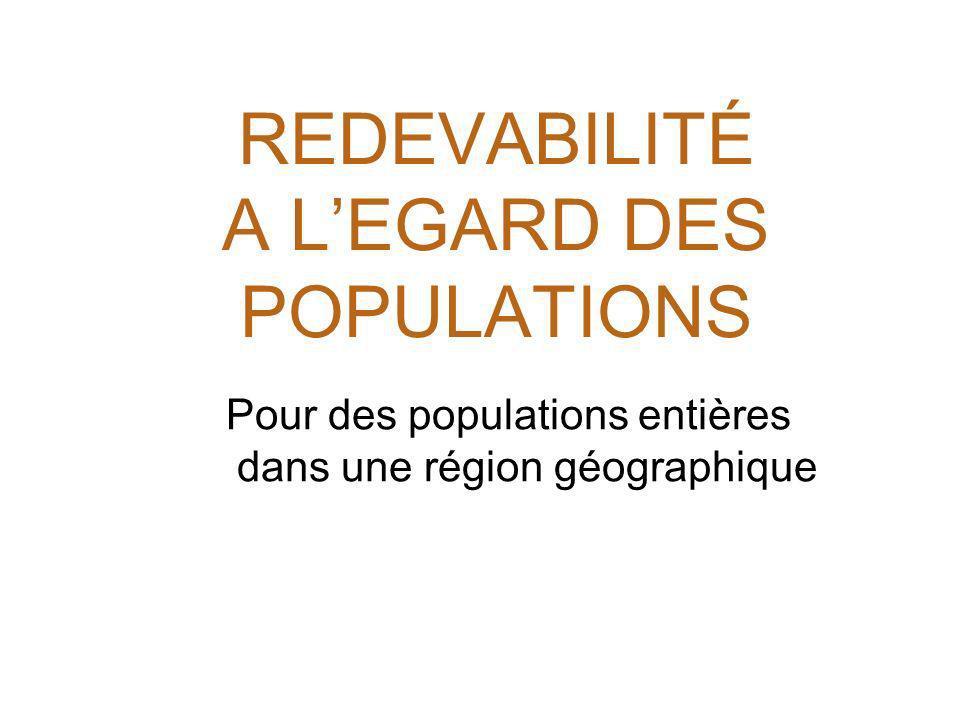 REDEVABILITÉ A LEGARD DES POPULATIONS Pour des populations entières dans une région géographique