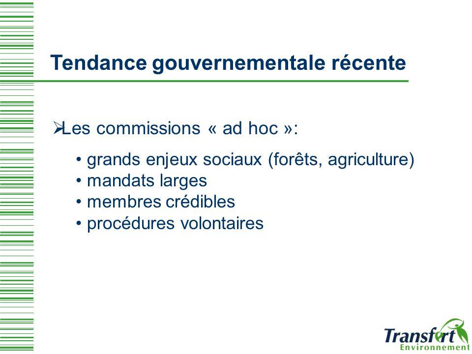 Tendance gouvernementale récente Les commissions « ad hoc »: grands enjeux sociaux (forêts, agriculture) mandats larges membres crédibles procédures volontaires