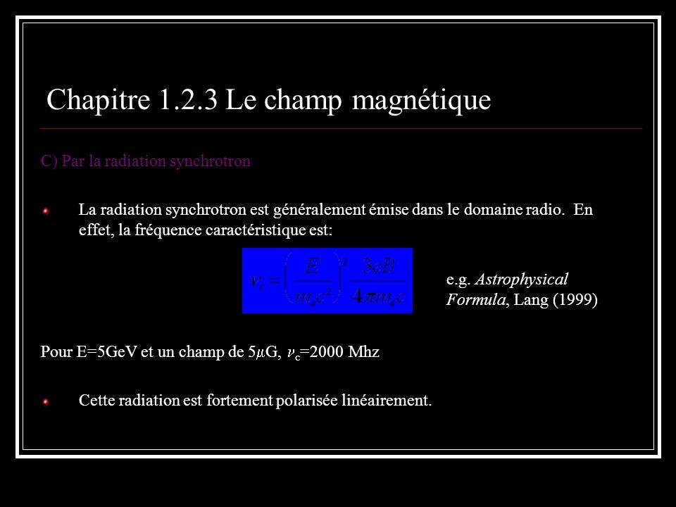 C) Par la radiation synchrotron La radiation synchrotron est généralement émise dans le domaine radio. En effet, la fréquence caractéristique est: Pou