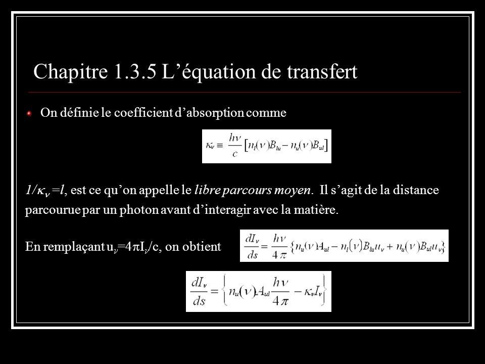 Chapitre 1.3.5 Léquation de transfert On définie le coefficient dabsorption comme 1/ =l, est ce quon appelle le libre parcours moyen. Il sagit de la d