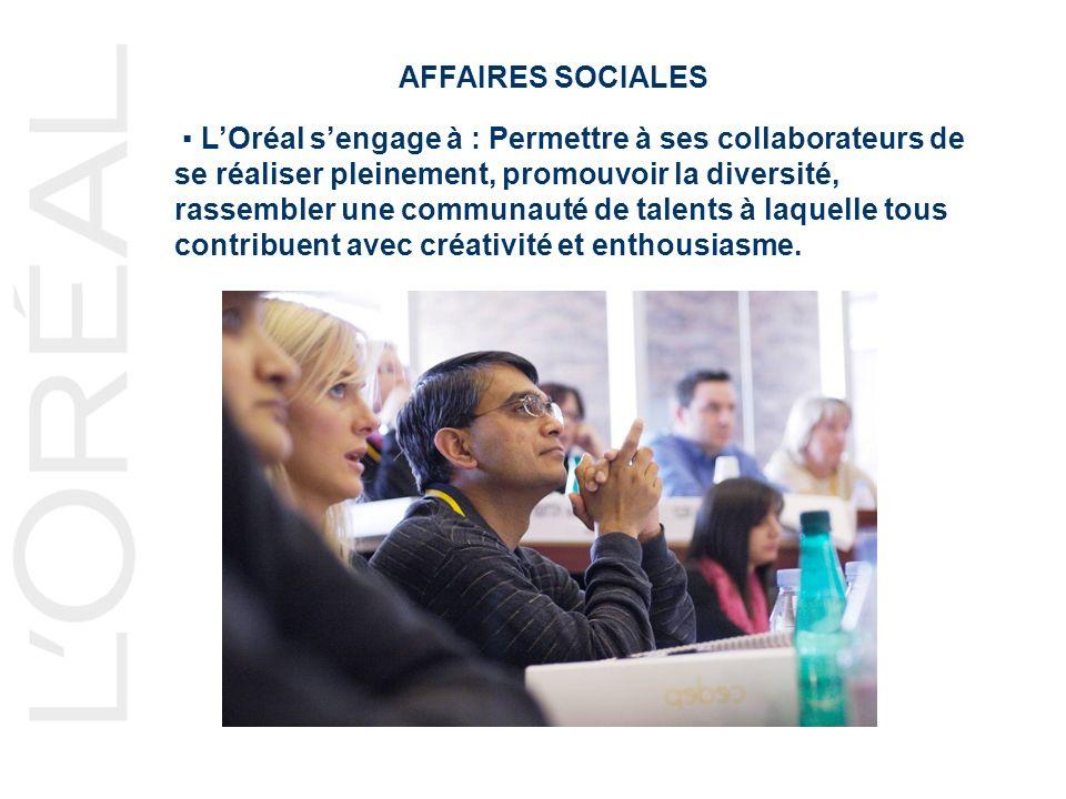AFFAIRES SOCIALES LOréal sengage à : Permettre à ses collaborateurs de se réaliser pleinement, promouvoir la diversité, rassembler une communauté de talents à laquelle tous contribuent avec créativité et enthousiasme.