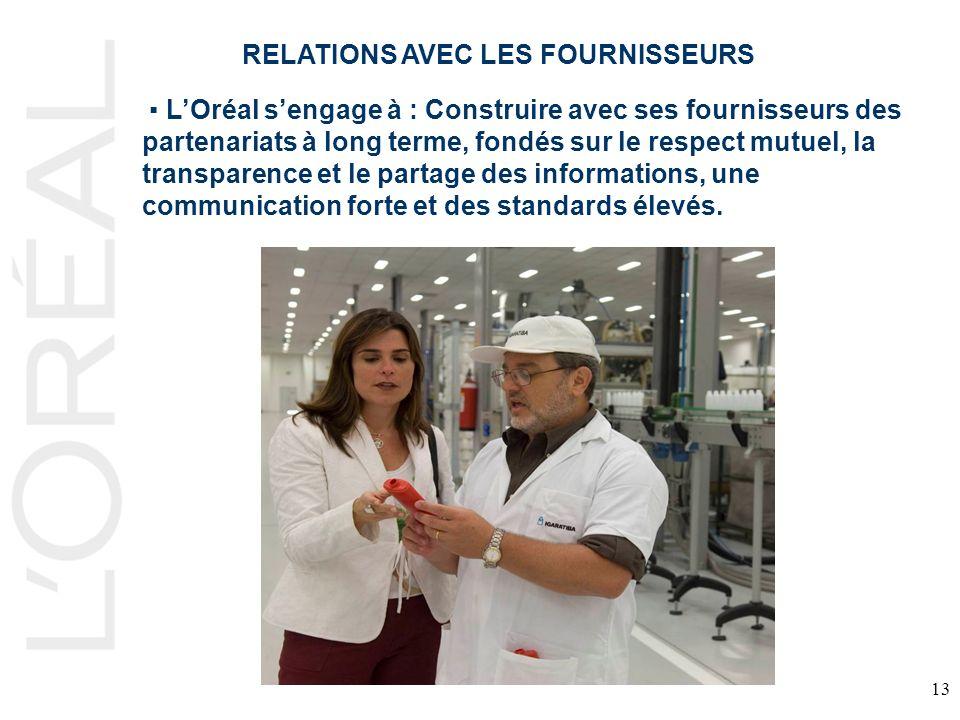 13 LOréal sengage à : Construire avec ses fournisseurs des partenariats à long terme, fondés sur le respect mutuel, la transparence et le partage des