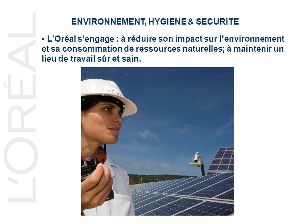 ENVIRONNEMENT, HYGIENE & SECURITE LOréal sengage : à réduire son impact sur lenvironnement et sa consommation de ressources naturelles; à maintenir un lieu de travail sûr et sain.