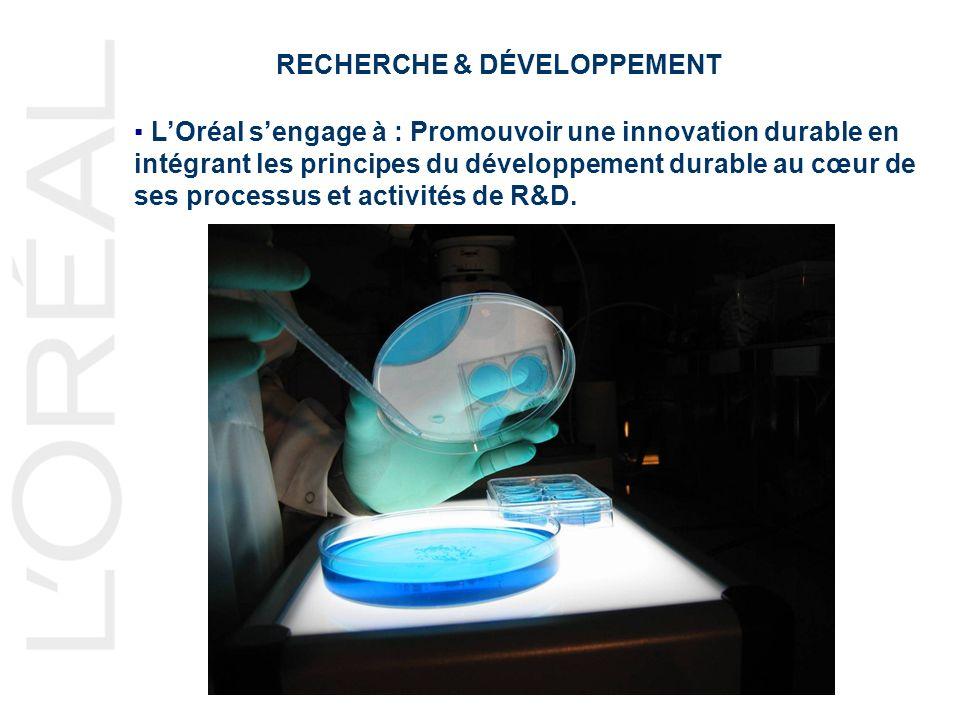 RECHERCHE & DÉVELOPPEMENT LOréal sengage à : Promouvoir une innovation durable en intégrant les principes du développement durable au cœur de ses processus et activités de R&D.