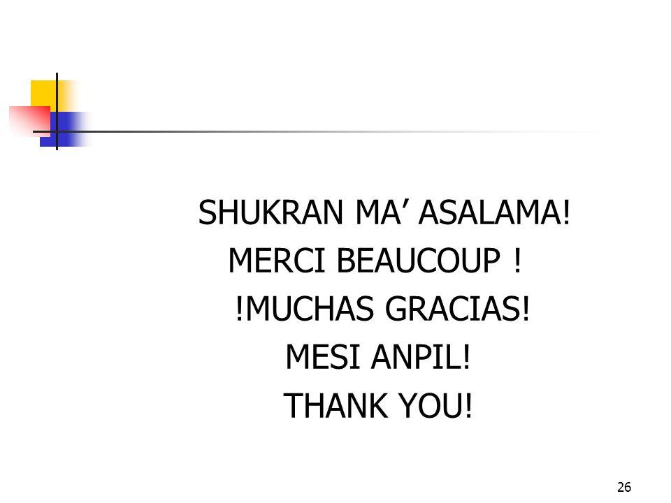 26 SHUKRAN MA ASALAMA! MERCI BEAUCOUP ! !MUCHAS GRACIAS! MESI ANPIL! THANK YOU!
