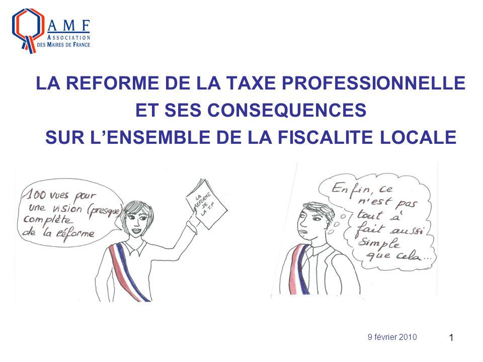 1 LA REFORME DE LA TAXE PROFESSIONNELLE ET SES CONSEQUENCES SUR LENSEMBLE DE LA FISCALITE LOCALE 9 février 2010